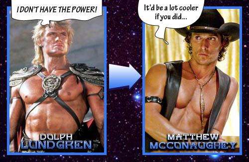 He-Man = Matthew McConaughey